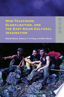 New Television  Globalisation  and the East Asian Cultural Imagination