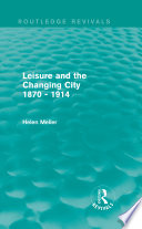 Leisure and the Changing City 1870   1914  Routledge Revivals