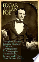 Edgar Allan Poe  Complete Essays  Literary Studies  Criticism  Cryptography   Autography  Translations  Letters and Other Non Fiction Works