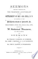 Sermons Preached in Connection with the Thirtieth Anniversary of the Settlement of Rev. Geo. Hill, D.D. as Pastor of the Presbyterian Church of Blairsville, Pa