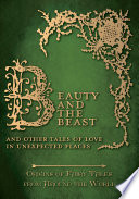 Beauty and the Beast     And Other Tales of Love in Unexpected Places  Origins of Fairy Tales from Around the World