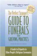 The Perfect Stranger s Guide to Funerals and Grieving Practices