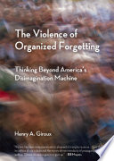 The Violence of Organized Forgetting Violence Of Organized Forgetting Is
