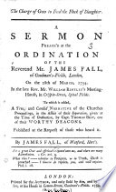 The Charge of God to Feed the Flock of Slaughter  A Sermon  on Zech  Xi  4   Preach d at the Ordination of     Mr  J  Fall of Goodman s Fields  London      To which is Added a     Narrative of the Churches Proceedings in the Affair of Their Separation     Given     by Capt  T  Best  One of Their     Deacons Book PDF