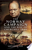 The Norway Campaign and the Rise of Churchill 1940