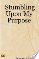 Stumbling Upon My Purpose