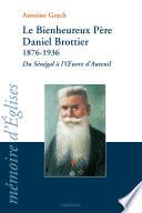 illustration Le bienheureux Père Daniel Brottier, 1876-1936, du Sénégal à l'oeuvre d'Auteuil