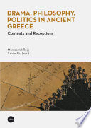 Drama  Philosophy  Politics in Ancient Greece  Contexts and Receptions  eBook