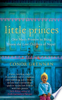 Little Princes  One Man   s Promise to Bring Home the Lost Children of Nepal