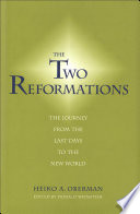 The Two Reformations The Journey from the Last Days to the New World