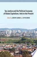 Tax Justice and the Political Economy of Global Capitalism  1945 to the Present
