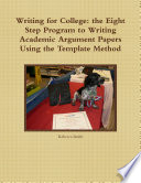 Writing for College  the Eight Step Program to Writing Academic Argument Papers Using the Template Method