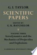 The Scientific Papers of Sir Geoffrey Ingram Taylor  Volume 3  Aerodynamics and the Mechanics of Projectiles and Explosions