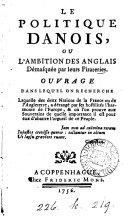 Book Le politique danois, ou, L'amibition des Anglais démasquée par leurs pirateries [by M. Hübner].