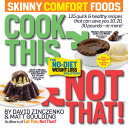 Cook This  Not That  Skinny Comfort Foods