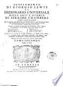 Supplemento di Giorgio Lewis al dizionario universale delle arti e scienze di Efraimo Chambers     Traduzione esatta dall inglese  Tomo primo   sesto