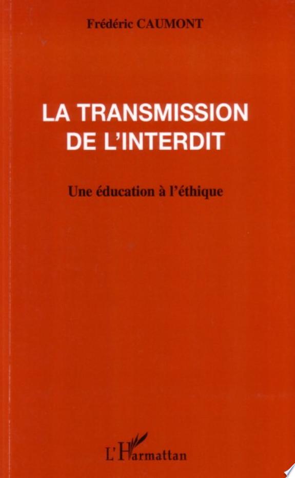 La transmission de l'interdit : une éducation à l'éthique / Frédéric Caumont.- Paris : L'Harmattan , DL 2006, cop. 2006