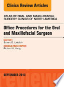 Office Procedures for the Oral and Maxillofacial Surgeon  An Issue of Atlas of the Oral and Maxillofacial Surgery Clinics