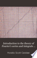 Introduction to the Theory of Fourier s Series and Integrals and the Mathematical Theory of the Conduction of Heat