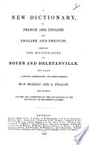 A New Dictionary, in French and English and English and French; combining the Dictionaries of Boyer and Deletanville. With various additions, corrections, and improvements by D. Boileau and A. Picquot