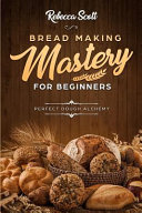 Bread Baking Mastery For Beginners