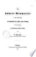Die höhere Geometrie in ihrer Anwendung auf Kegelschnitte und Flächen zweiter Ordnung