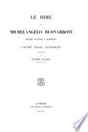 Le Rime di Michelangelo Buonarroti ... cavate dagli autografi e pubblicate da Cesare Guasti