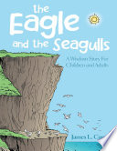 The Eagle and the Seagulls  A Wisdom Story for Children and Adults