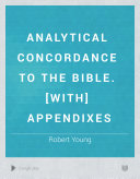 Analytical concordance to the Bible. [With] Appendixes
