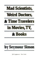 Mad Scientists, Weird Doctors, & Time Travelers In Movies, TV, & Books : that have appeared in books, movies, and...