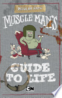 Muscle Man s Guide to Life