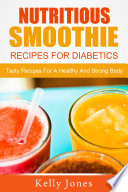 Nutritious Smoothie Recipes For Diabetics  Tasty Recipes For A Healthy And Strong Body