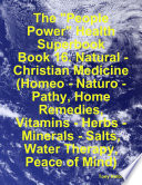 The People Power Health Superbook Book 16 Natural Christian Medicine Homeo Naturo Pathy Home Remedies Vitamins Herbs Minerals Salts Water Therapy Peace Of Mind