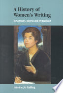 A History Of Women's Writing In Germany, Austria And Switzerland : countries from the middle ages to the...