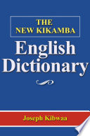 THE NEW KIKAMBA - ENGLISH DICTIONARY