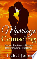 Marriage Counseling Marriage Tips Guide To Helping Deal With Marriage Problems