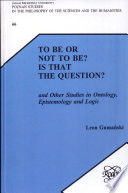 To be Or Not to Be  Is that the Question  And Other Studies in Ontology  Epistemology and Logic