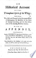 An historical account of the triumphant spirit of the Whigs     With an appendix  containing     excerpts from     letters  written by Oliver Cromwel  etc