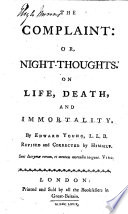 The Complaint  Or  Night Thoughts  on Life  Death  and Immortality  By E  Y      Revised and Corrected by Himself