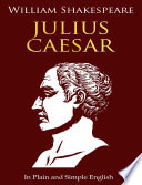 Julius Caesar In Plain And Simple English A Modern Translation