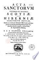 Acta sanctorum vetris et majoris Sectiae seu Hiberniae sanctorum insulae...
