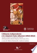 L   Albania indipendente e le relazioni italo albanesi  1912 2012