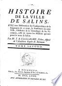 Histoire Généalogique des Sires de Salins au Comté de Bourgogne, avec des notes historiques et généalogiques sur l'ancienne noblesse de cette province. (Histoire de la Ville de Salins. Preuves, etc.).