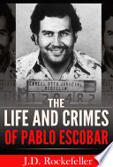 The Life and Crimes of Pablo Escobar