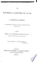 """The Youthful Martyrs of Rome. A Christian Drama, [in Five Acts and in Verse,] Adapted from [Cardinal Wiseman's] """"Fabiola; Or, the Church of the Catacombs,"""" by F. O."""