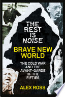 The Rest Is Noise Series  Brave New World  The Cold War and the Avant Garde of the Fifties