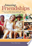Amazing Friendships How To Make And Keep Good Friends The Friendcraft Tm Way