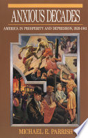 Anxious Decades  America in Prosperity and Depression  1920 1941