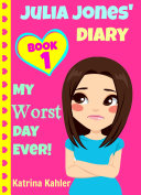 Julia Jones' Diary - Book 1: My Worst Day Ever!