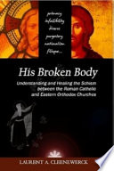 His Broken Body : differences, both historical, theological and liturgical between roman...